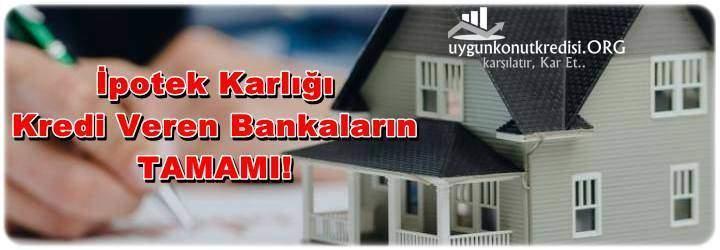 İpotekli İhtiyaç Kredisi Veren Bankalar (Ev, Arsa, Araba, İşyeri ve Tarla Teminatlı)