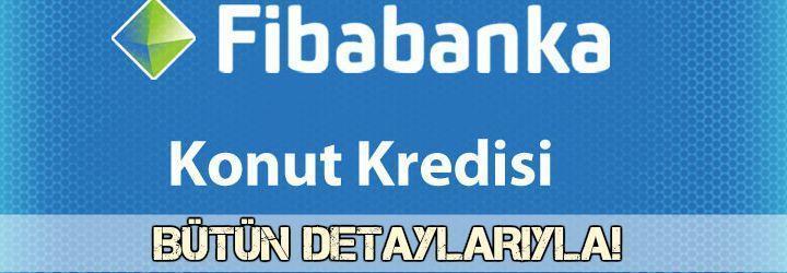 FibaBanka Konut Kredisi 2018 (Faiz Oranları, Hesaplama, Masraflar vs)