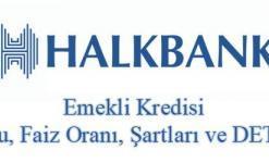 Halkbank Emekli Kredisi 2018 (Faiz Oranları, Yaş Sınırı, Başvurusu ve Örnek Hesaplamalar)