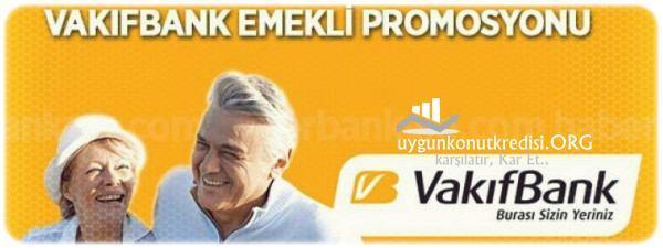 Vakıfbank emekli kredisi ve promosyonu 2018