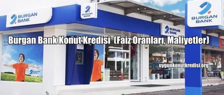 Burgan Bank Konut Kredisi (Faiz Oranları, Maliyetler)