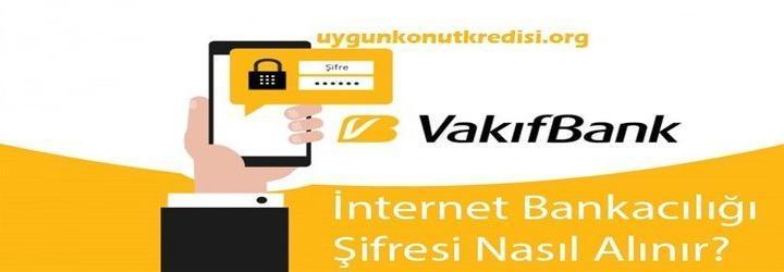 Vakıfbank İnternet Bankacılığı Şifre Alma (Nasıl Alınır?-3 Farklı Yol)