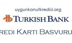 Turkish Bank Kredi Kartı Başvurusu (Nasıl Yapılır?)