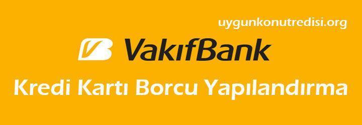 Vakıfbank Kredi Kartı Borcu Yapılandırma ve Taksitlendirme