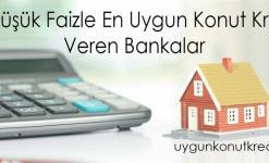 En Düşük Faizle En Uygun Konut Kredisi Veren Bankalar [Güncel 2019]
