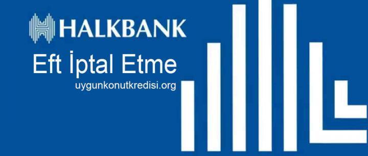 Halkbank Eft iptal Etme – Nasıl Yapılır? 2 Farklı Yol!