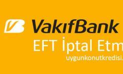 Vakıfbank Eft iptal Etme – Nasıl Yapılır – 3 Farklı Yol