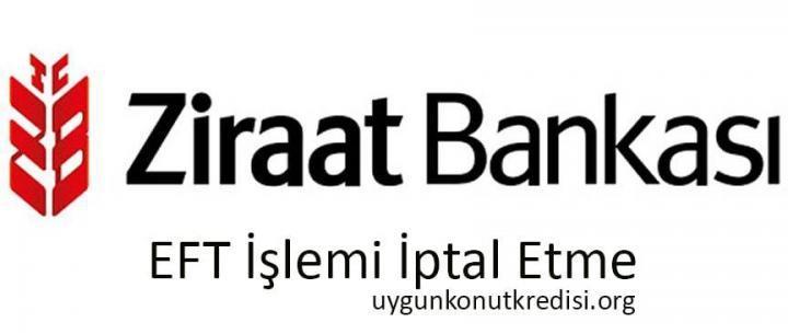 Ziraat Bankası EFT İşlemi Nasıl İptal Edilir? Kesin Sonuç!