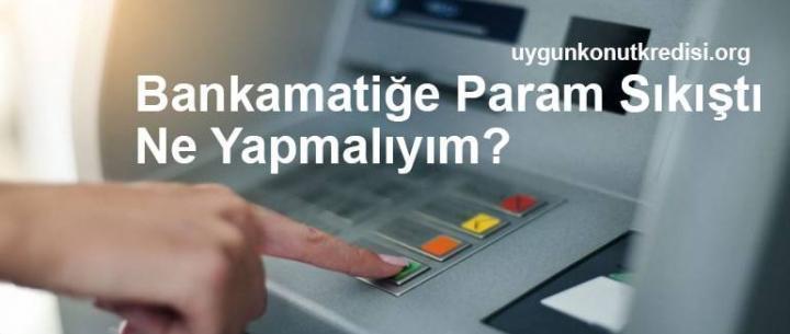 Bankamatiğe – ATM'ye Param Sıkıştı Ne Yapmalıyım?