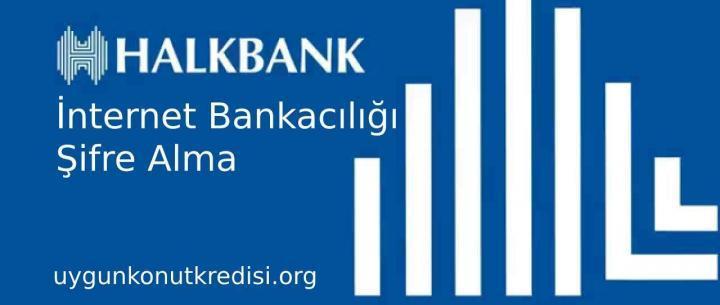 Halkbank İnternet Bankacılığı Şifre Alma – İnternet Bankacılığı Açma