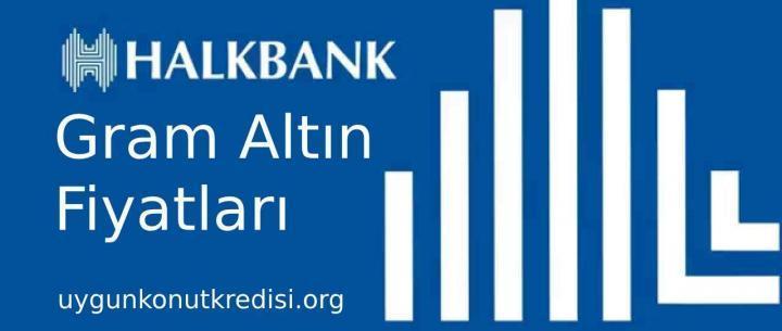 Halkbank Gram Altın Fiyatları (Altın Hesabı Açma)