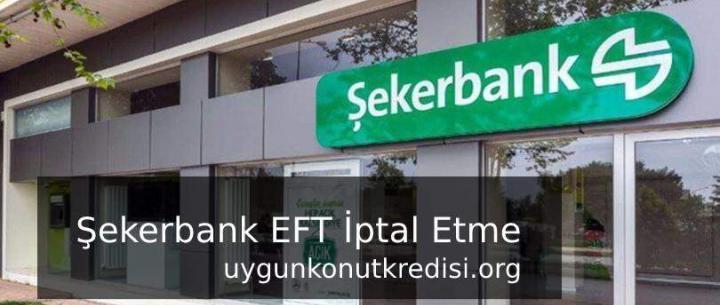 Şekerbank Eft iptal Etme – Nasıl Yapılır? Hızlı Yol