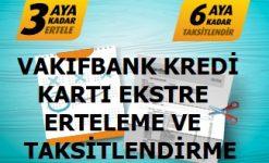 Vakıfbank Kredi Kartı Yapılandırma, Ekstre Erteleme ve Taksitlendirme