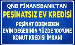 QNB Finansbank Peşinatsız Ev Kredisi Veriyor (Başvuru Şartları)