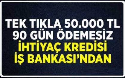 İş Bankası'ndan 50.000 Lira Anında Onaylı Kredi
