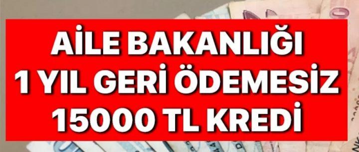Aile Bakanlığı'ndan Faizsiz 15.000 Lira Kredi (Şartlar ve Başvuru)
