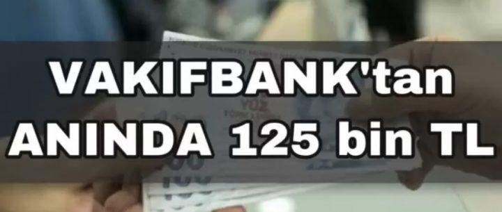 Vakıfbank'tan Anında 125 Bin TL Yüksek Limitli İhtiyaç Kredisi