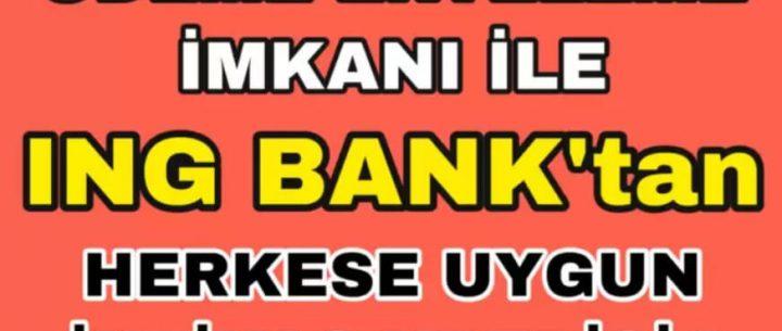 ING Bank'tan Ertelemeli İhtiyaç Kredisi Kampanyası (Şartlar ve Başvuru)