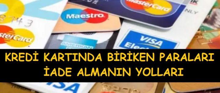 Kredi Kartınızda Biriken Paraları İade Almayı Unutmayın