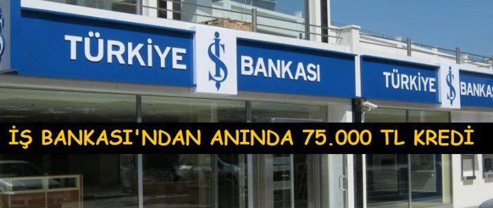 İş Bankası'ndan 75.000 TL Anında Kredi Kampanyası