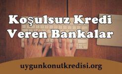Koşulsuz Kredi Veren Bankalar